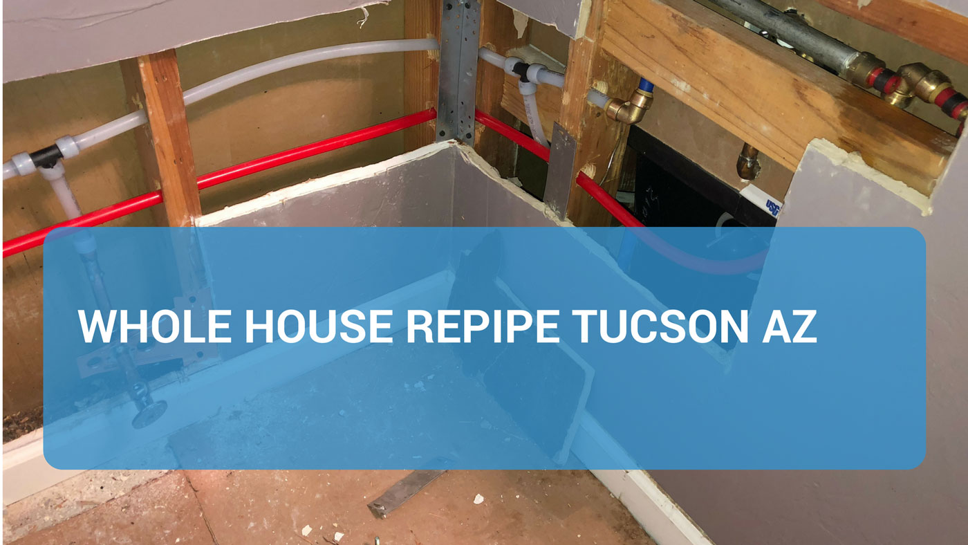 Tucson Whole House Plumbing Repipe Service Plumber Of